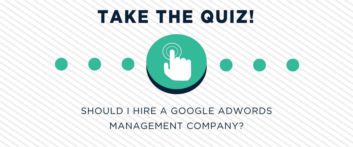 Should I Hire A Google AdWords Management Company? [QUIZ]