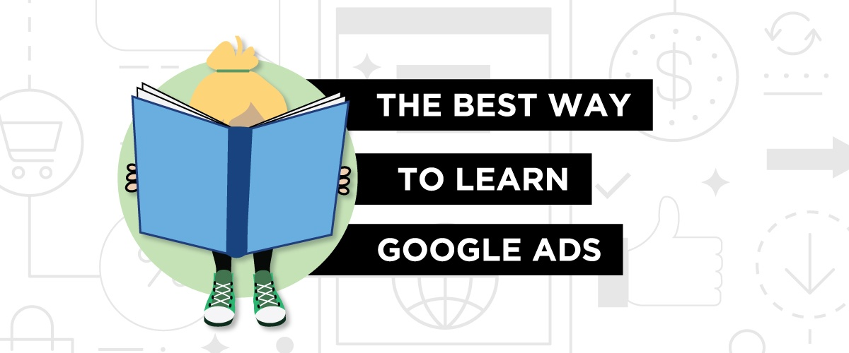 The Best Way To Learn Google Ads