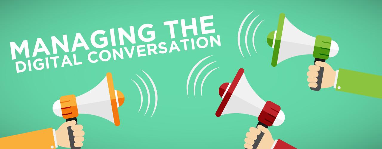 Managing the Digital Conversation