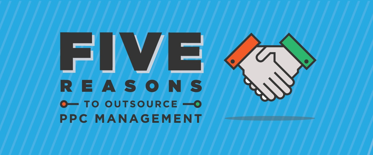 Top 5 Reasons To Outsource PPC Management
