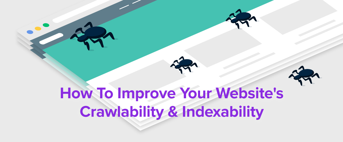 How to Improve your Website's Crawlability and Indexability