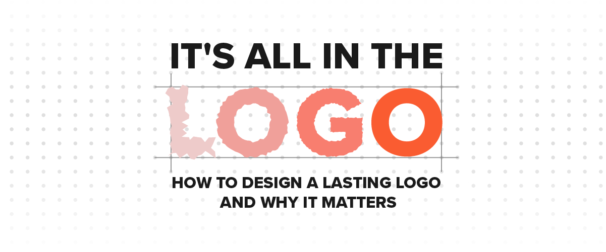 It's All in the Logo: How to Design a Lasting Logo and Why it Matters